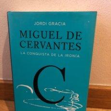 Libros de segunda mano: JORDI GRACIA MIGUEL DE CERVANTES LA CONQUISTA DE LA IRONÍA. Lote 262575470