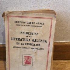 Libros de segunda mano: INFLUENCIAS DE LA LITERATURA GALLEGA EN LA CASTELLANA EUGENIO CARRE ALDAO. Lote 262575900