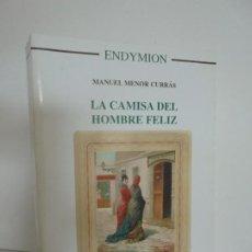 Libros de segunda mano: LA CAMISA DEL HOMBRE FELIZ. MANUEL MENOR CURRAS. EDITORIAL ENDYMIUN 2006.. Lote 262625680