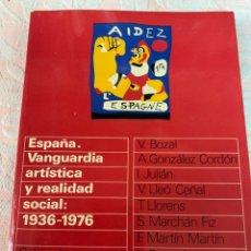 Libros de segunda mano: ESPAÑA. VANGUARDIA ARTÍSTICA Y REALIDAD SOCIAL,: 1936-1976. Lote 263123505
