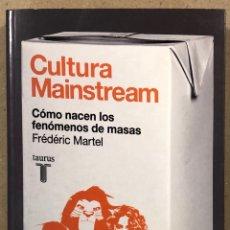 Libros de segunda mano: CULTURA MAINSTREAM, COMO NACEN LOS FENÓMENOS DE MASAS. FRÉDÉRIC MARTEL. TAURUS EDICIONES 2010.. Lote 264076640