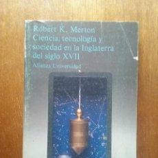 Libros de segunda mano: CIENCIA TECNOLOGIA Y SOCIEDAD EN LA INGLATERRA DE SIGLO XVII, ROBERT K MERTON, ALIANZA, 1984. Lote 264562299