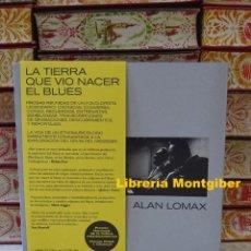 Libri di seconda mano: LA TIERRA QUE VIO NACER EL BLUES . AUTOR : LOMAX, ALAN. Lote 267719204