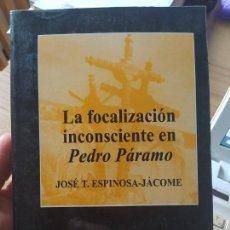 Libros de segunda mano: LA FOCALIZACIÓN INCONSCIENTE EN PEDRO PÁRAMO JOSÉ T. ESPINOSA-JÁCOME, ED. PLIEGOS, 1996. Lote 268909924