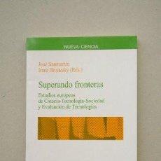 Libros de segunda mano: SUPERANDO FRONTERAS. ESTUDIOS EUROPEOS DE CIENCIA-TECNOLOGÍA-SOCIEDAD Y EVALUACIONES DE TECNOLOGÍAS.. Lote 268919054