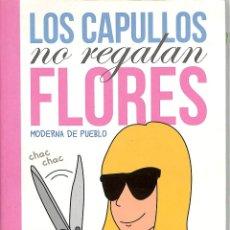 Libros de segunda mano: LOS CAPULLOS NO REGALAN FLORES - MODERNA DE PUEBLO - LUMEN - LUMEN, 19134. Lote 269064193
