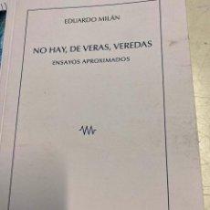 Libros de segunda mano: MILAN, EDUARDO. - NO HAY, DE VERAS, VEREDAS. ENSAYOS APROXIMADOS.. Lote 269462498