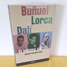 Libros de segunda mano: AGUSTÍN SÁNCHEZ VIDAL - BUÑUEL, LORCA, DALÍ, EL ENIGMA SIN FIN - PLANETA 2000. Lote 269627483