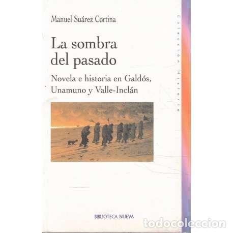 LA SOMBRA DEL PASADO. NOVELA E HISTORIA EN GALDÓS, UNAMUNO Y VALLE INCLÁN - SUÁREZ CORTINA, MANUEL (Libros de Segunda Mano (posteriores a 1936) - Literatura - Ensayo)