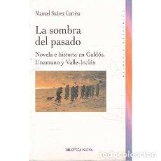 Libros de segunda mano: LA SOMBRA DEL PASADO. NOVELA E HISTORIA EN GALDÓS, UNAMUNO Y VALLE INCLÁN - SUÁREZ CORTINA, MANUEL. Lote 269633973