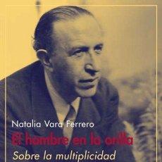Libros de segunda mano: EL HOMBRE EN LA ORILLA.SOBRE LA MULTIPLICIDAD DE PEDRO SALINAS.NATALIA VARA FERRERO.- NUEVO. Lote 269983793