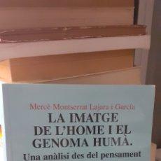 Libros de segunda mano: MERCE MONTSERRAT LAJARA I GARCIA. LA IMATGE DEL HOME I EL GENOMA HUMA.. Lote 270222208