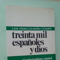 Libros de segunda mano: TREINTA MIL ESPAÑOLES Y DIOS. J. GRAU, F. LACUEVA, J. M. MARTÍNEZ, J. TREMOLETA. Lote 270616268