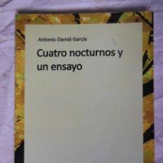 Libros de segunda mano: CUATRO NOCTURNOS Y UN ENSAYO. 2011 ANTONIO DAMIA GARCIA. Lote 271366278