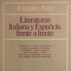 Libros de segunda mano: LITERATURAS ITALIANA Y ESPAÑOLA FRENTE A FRENTE / JOAQUÍN ARCE. MADRID : ESPASA-CALPE, 1982.. Lote 273350708