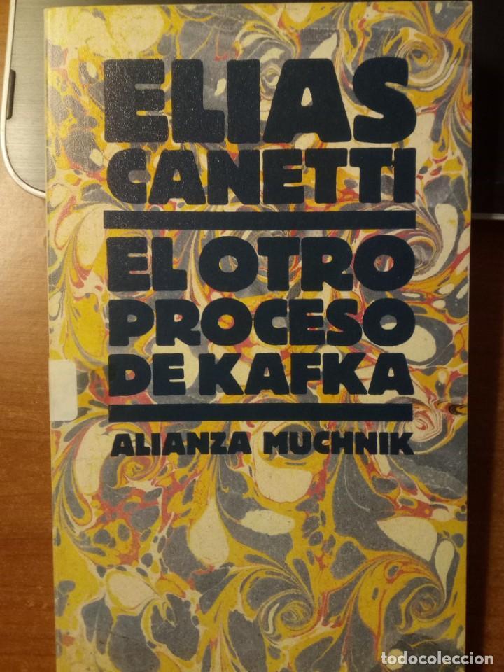 EL OTRO PROCESO DE KAFKA: SOBRE LAS CARTAS A FELICE.- CANETTI, ELIAS (Libros de Segunda Mano (posteriores a 1936) - Literatura - Ensayo)