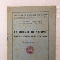 Libros de segunda mano: SAMUEL GILI GAYA. LA MUERTE DE SALOMÉ. FORMACIÓN Y DESARROLLO LITERARIO DE LA LEYENDA. LÉRIDA, 1948.. Lote 276998218