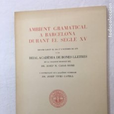Libros de segunda mano: DR. JOSEP M. CASAS HOMS. AMBIENT GRAMATICAL A BARCELONA DURANT EL SEGLE XV. DISCURS.., 1971.. Lote 277065473