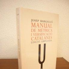 Libros de segunda mano: JOSEP BARGALLÓ: MANUAL DE MÈTRICA I VERSIFICACIÓ CATALANES. ED. AMPLIADA (EMPÚRIES, 2007) MOLT RAR. Lote 277261818