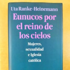 Libros de segunda mano: EUNUCOS POR EL REINO DE LOS CIELOS. MUJERES, SEXUALIDAD E IGLESIA CATOLICA / UTA RANKE-HEINEMANN. Lote 277442388