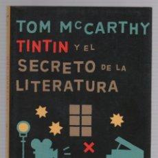 Libros de segunda mano: TINTIN Y EL SECRETO DE LA LITERATURA. TOM MCCARTHY. EL TERCER HOMBRE, 2007. Lote 277725173