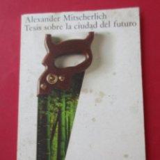 Libros de segunda mano: ´TESIS SOBRE LA CIUDAD DEL FUTURO´. ALEXANDER MITSCHERLICH. ALIANZA 1977. 127 PÁGINAS.. Lote 277725213