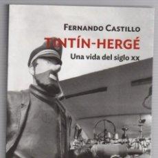 Libros de segunda mano: TINTIN-HERGÉ. UNA VIDA DEL SIGLO XX. FERNANDO CASTILLO. FORCOLA EDICIONES 2011. 1ª EDICION. Lote 277726208