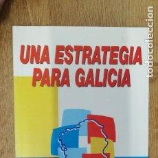 Libros de segunda mano: UNA ESTRATEGIA PARA GALICIA. GONZALO PARENTE. 1997. Lote 278419663