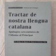 Libros de segunda mano: TRACTAR DE NOSTRA LLENGUA CATALANA / APOLOGIES SETCENTISTES DE L'IDIOMA DEL PRINCIPAT. Lote 278465273