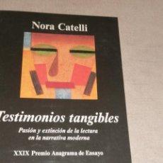 Libros de segunda mano: TESTIMONIOS TANGIBLES. PASIÓN Y EXTINCIÓN DE LA LECTURA EN LA NARRATIVA MODERNA - CATELLI, NORA. Lote 278677518