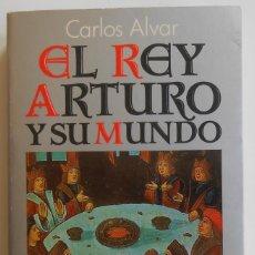 Libros de segunda mano: EL REY ARTURO Y SU MUNDO - CARLOS ALVAR EDITORIAL ALIANZA. Lote 278758148