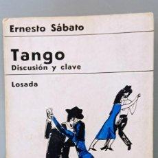 Libros de segunda mano: TANGO. DISCUSIÓN Y CLAVE. ERNESTO SÁBATO. EDITORIAL LOSADA, 1965.. Lote 278876613