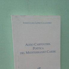 Libros de segunda mano: ALEJO CARPENTIER, POÉTICA DEL MEDITERRANEO CARIBE. INMACULADO LÓPEZ CALAHORRO. Lote 279408578