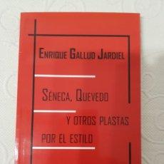 Libros de segunda mano: SÉNECA, QUEVEDO Y OTROS PLASTAS POR EL ESTILO, ENRIQUE GALLUD JARDIEL, MALASAÑA, APEIRON EDICIONES. Lote 280105853