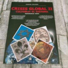 Libros de segunda mano: CRISIS GLOBAL II CULPABLE: EL SISTEMA MANUEL GALIANA. Lote 284723353