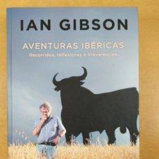 Libros de segunda mano: AVENTURAS IBÉRICAS / IAN GIBSON / 1ªED.2017. EDICIONES B. Lote 286422453