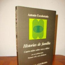 Libros de segunda mano: HISTORIAS DE FAMILIA. CUATRO MITOS SOBRE SEXO Y DEBER - ANTONIO ESCOHOTADO - ANAGRAMA, RARO. Lote 286754518