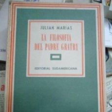 Libros de segunda mano: LA FILOSOFÍA DEL PADRE GRATRY 1948 JULIAN MARIAS CON 255 PÁGINAS EDITA SUDAMERICANA EN BUENOS AIRES. Lote 287003443