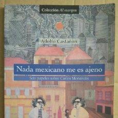 Libros de segunda mano: NADA MEXICANO ME ES AJENO. SEIS PAPELES SOBRE CARLOS MONSIVÁIS - ADOLFO CASTAÑÓN. Lote 287901268