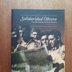 Libros de segunda mano: SOLIDARIDAD OBRERA Y EL PERIODISMO DE RAIZ ACRATA, FRANCISCO MADRID, 2007. Lote 287960103