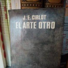Libros de segunda mano: J. E. CIRLOT. EL ARTE OTRO. Lote 288045438