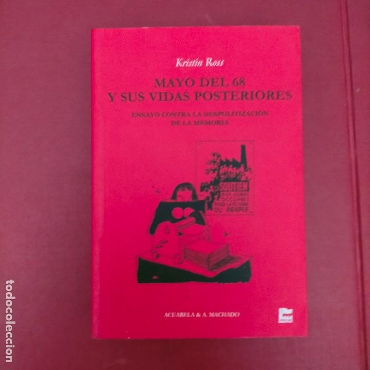 MAYO DEL 68 Y SUS VIDAS POSTERIORES KRISTIN ROSS ENSAYO CONTRA LA DESPOLITIZACION DE LA MEMORIA (Libros de Segunda Mano (posteriores a 1936) - Literatura - Ensayo)