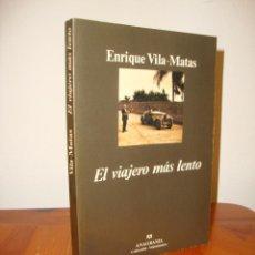 Libros de segunda mano: EL VIAJERO MÁS LENTO - ENRIQUE VILA-MATAS - EDICIONES ANAGRAMA. Lote 289350388