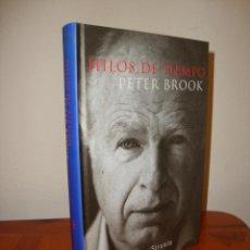 Libros de segunda mano: HILOS DE TIEMPO - PETER BROOK - SIRUELA, MUY BUEN ESTADO. Lote 289350658