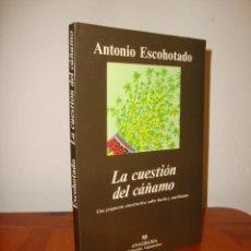 Libros de segunda mano: LA CUESTIÓN DEL CÁÑAMO - ANTONIO ESCOHOTADO - ANAGRAMA, MUY BUEN ESTADO. Lote 289359043