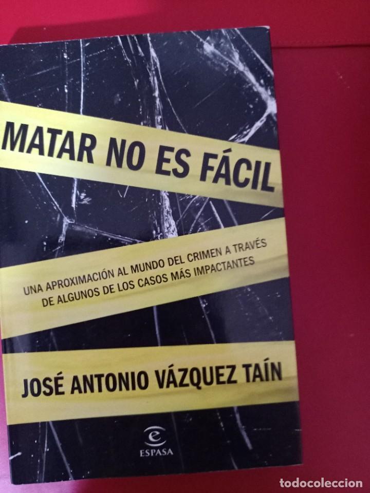 MATAR NO ES FACIL JOSE ANTONIO VAZQUEZ TAIN ESPASA UNA APROXIMACION AL MUNDO DEL CRIMEN A (Libros de Segunda Mano (posteriores a 1936) - Literatura - Ensayo)