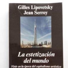 Libros de segunda mano: LA ESTETIZACIÓN DEL MUNDO. VIVIR LA EPOCA DEL CAPITALISMO ARTISTICO. GILLES LIPOVETSKY / JEAN SERROY. Lote 289507073