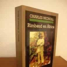 Libros de segunda mano: CHARLES NICHOLL: RIMBAUD EN ÁFRICA (ANAGRAMA, 2001) EXCELENTE ESTADO. RARO.. Lote 289600718