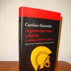Libros de segunda mano: LA GUERRA QUE MATO A AQUILES - CAROLINE ALEXANDER - ACANTILADO, V. DESCRIPCION, RARO. Lote 289605758