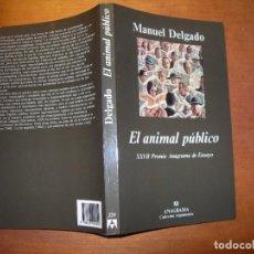 Libros de segunda mano: EL ANIMAL PÚBLICO / HACIA UNA ANTROPOLOGÍA DE LOS ESPACIO URBANOS / MANUEL DELGADO. Lote 289647823